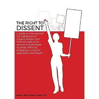 The Right to Dissent Ein Leitfaden zu völkerrechtlichen Verpflichtungen von Leslie & Lois M.