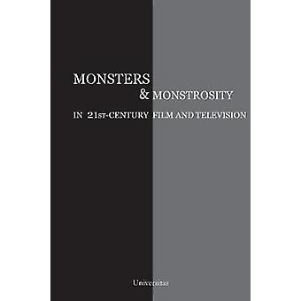 Monsters and Monstrosity in 21stCentury Film and Television by Artenie & Cristina