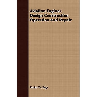 Aviation Engines Design Construction Operation And Repair by Page & Victor W.