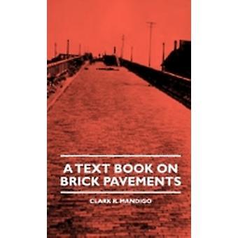 A Text Book On Brick Pavements by Mandigo & Clark R.