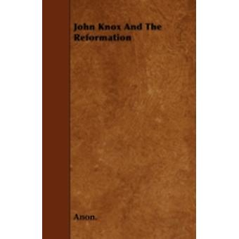 John Knox And The Reformation by Anon.