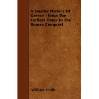 A Smaller History Of Greece  From The Earliest Times To The Roman Conquest by Smith & William