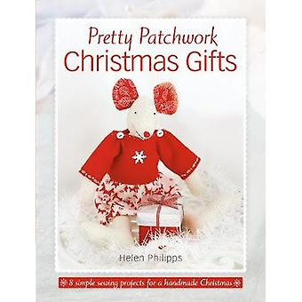 Pretty Patchwork Christmas Gifts 8 simple sewing patterns for a handmade Christmas by Philipps & Helen