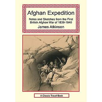 Afghan Expedition  Notes and Sketches from the First British Afghan War of 18391840 by Atkinson & James
