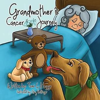 Grandmothers Cancer Journey by Hegge & Tami
