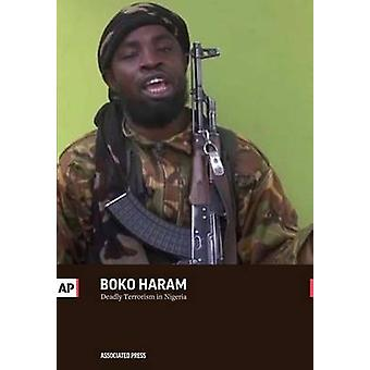 Boko Haram Deadly Terrorism in Nigeria by Press & The Associated