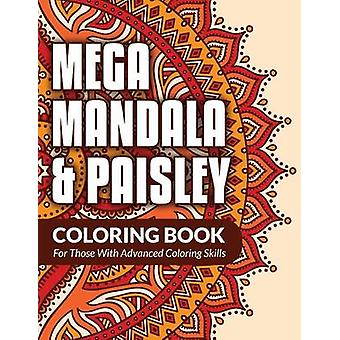 Mega Mandala  Paisley Coloring Book For Those With Advanced Coloring Skills by Packer & Bowe