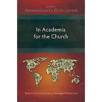 In Academia for the Church Eastern and Central European Theological Perspectives by Kovacs & Abraham