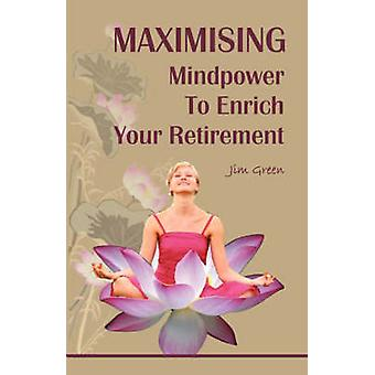 Maximising Mindpower to Enrich Your Retirement by Green & Jim