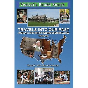 Travels Into Our Past Americas Living History Museums  Historical Sites by Anderson & Wayne P