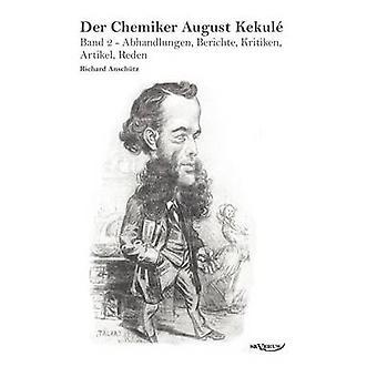 Der Chemiker August Kekule  Band 2 Abhandlungen Berichte Kritiken Artikel Reden by Ansch Tz & Richard