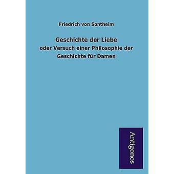 Geschichte Der Liebe by Sontheim & Friedrich Von
