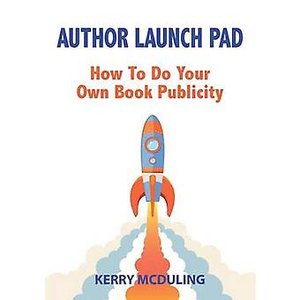 Author Launch Pad  How to Generate Free Publicity for your Book by McDuling & Kerry