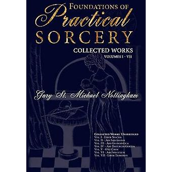 Foundations of Practical Sorcery  Collected Works Unabridged by Nottingham & Gary St. M.