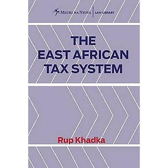 The East African Tax System by Khadka & Rup