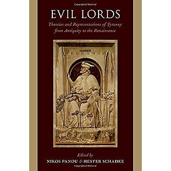 Evil Lords - Theories and Representations of Tyranny from Antiquity to