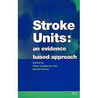 Stroke Units - An Evidence Based Approach by Peter Langhorne - Martin