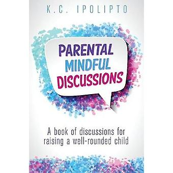 Parental Mindful Discussions - A Book of Discussions for Raising a Wel