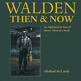 Walden Then & Now  - An Alphabetical Tour of Henry Thoreau's Pond by M
