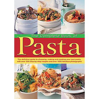 The Complete Book of Pasta - The Definative Guide to Choosing - Making