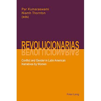Revolucionarias - Conflict and Gender in Latin American Narratives by