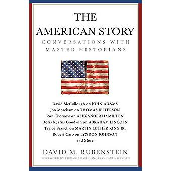 The American Story - Conversations with Master Historians by David M.