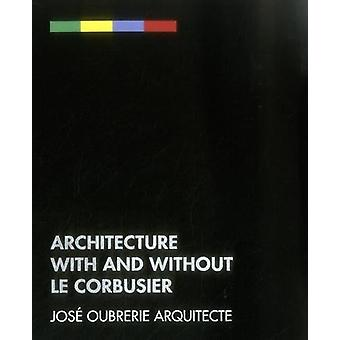 Architecture with and without le Corbusier - Jose Oubrerie Architecte