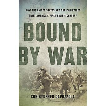 Bound by War  How the United States and the Philippines Built Americas First Pacific Century by Christopher Capozzola
