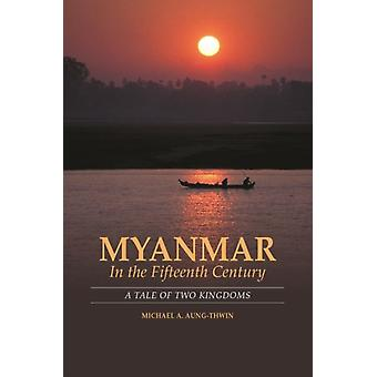 Myanmar in the Fifteenth Century by AungThwin & Michael A.
