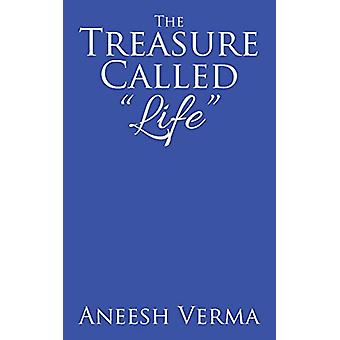 "The Treasure Called ""Life"" by Aneesh Verma - 9781482859348"