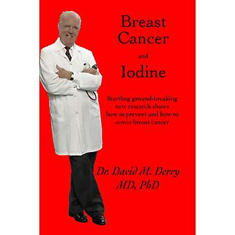 Breast Cancer and Iodine - How to Prevent and How to Survive Breast Ca