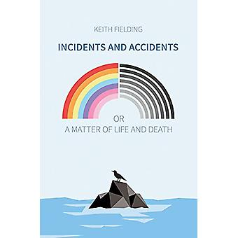 Incidents and Accidents or a Matter of Life and Death by Keith Fieldi