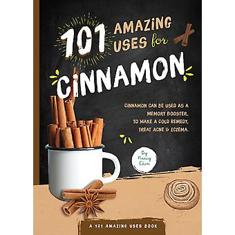 101 Amazing Uses for Cinnamon by Nancy Lin Chen