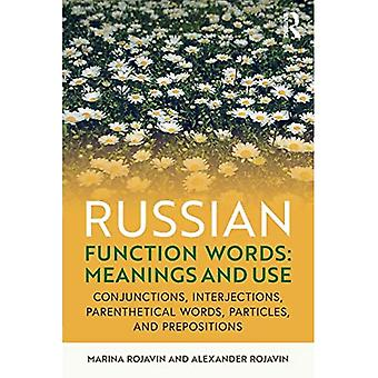 Russian Function Words: Meanings and Use: Conjunctions, Interjections, Parenthetical Words, Particles, and Prepositions