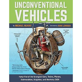 Unconventional Vehicles FortyFive of the Strangest Cars Trains Planes Submersibles Dirigibles and Rockets EVER