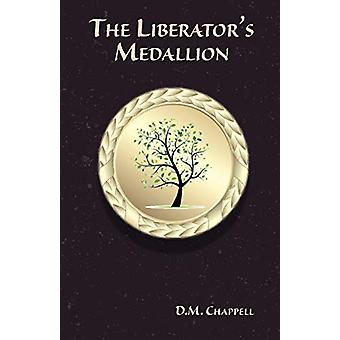 The Liberator's Medallion by D M Chappell - 9780998118307 Book