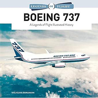 Boeing 737 A Legends of Flight Illustrated History by Wolfgang Borgmann