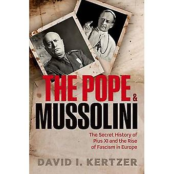 The Pope and Mussolini door Kertzer & David I. Brown University & Brown University & Professor of Anthropology & Italian Studies