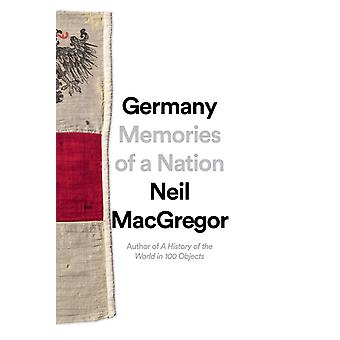 Germany  Memories of a Nation by Neil MacGregor