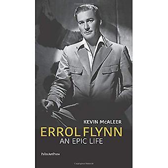 Errol Flynn: An Epic Life