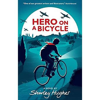 Hero on a Bicycle by Shirley Hughes - 9781406366174 Book