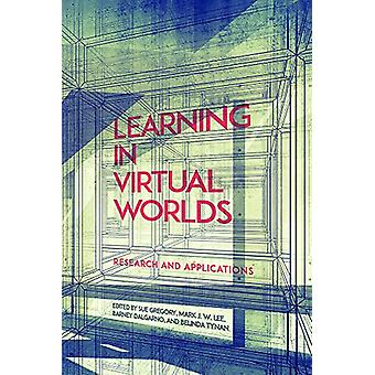 Learning in Virtual Worlds - Research and Applications by Sue Gregory
