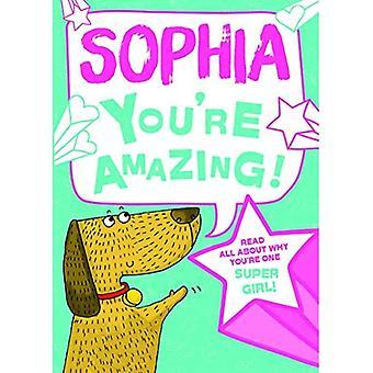 Sophia - vous êtes incroyable!: Lisez tout sur pourquoi tu es une fille Super!
