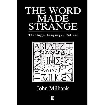 The Word Made Strange Theology Language Culture by Milbank & John