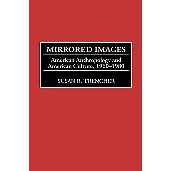 Mirrored Images American Anthropology and American Culture 19601980 by Trencher & Susan R.