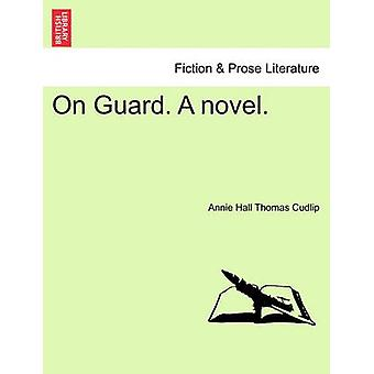 On Guard. a Novel. by Thomas Cudlip & Annie Hall