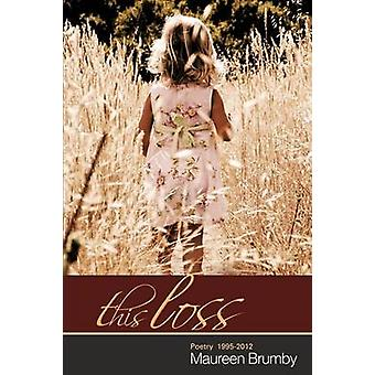 This Loss Poetry 19952012 by Brumby & Maureen