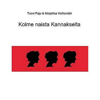 Kolme naista Kannakselta by Paju & Tuovi