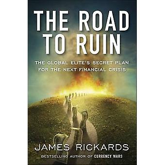 The Road to Ruin - The Global Elite's Secret Plan for the Next Financi