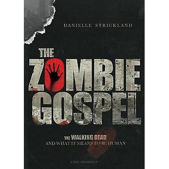 The Zombie Gospel - The Walking Dead and What It Means to Be Human by